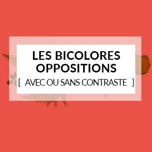 Les bicolores / oppositions (avec ou sans contrastes)